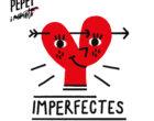 """Les passions """"Imperfectes"""" de Pepet i Marieta"""