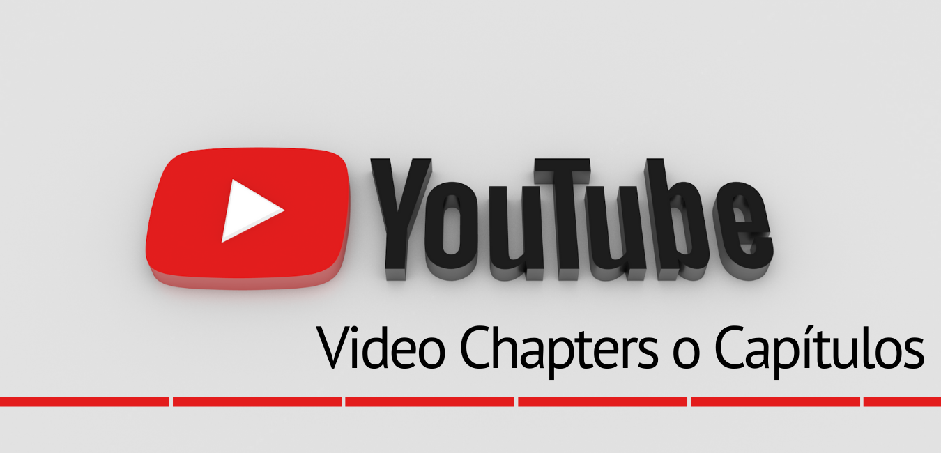Gestiona tu canal YouTube con éxito (VI): 'Video Chapters' o 'Capítulos'